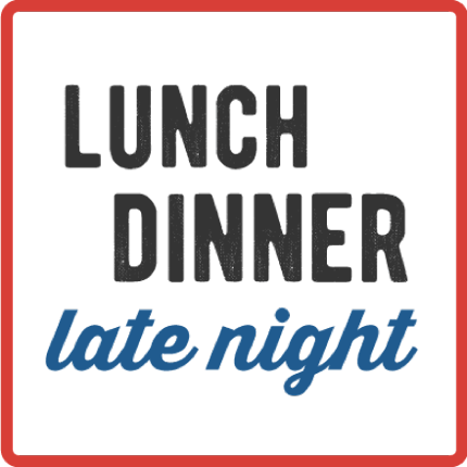 Lunch, dinner, late night